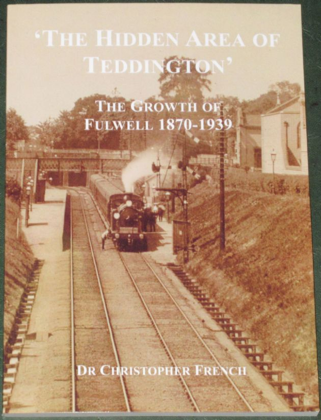The Hidden Area of Teddington - The Growth of Fulwell 1870-1939, by C. French